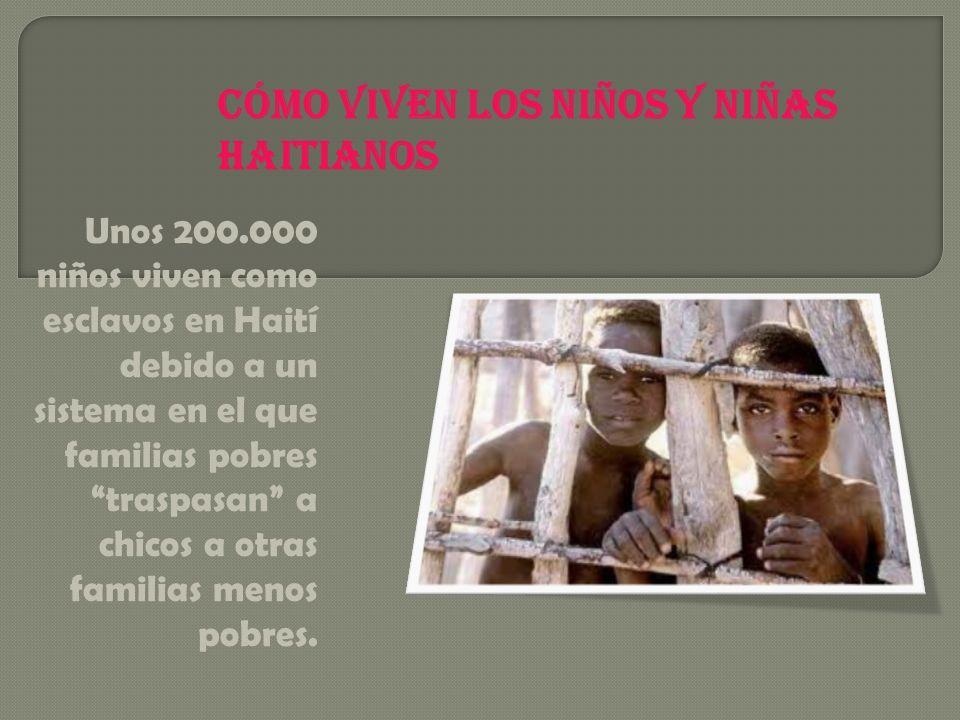 Unos 200.000 niños viven como esclavos en Haití debido a un sistema en el que familias pobres traspasan a chicos a otras familias menos pobres. Cómo v