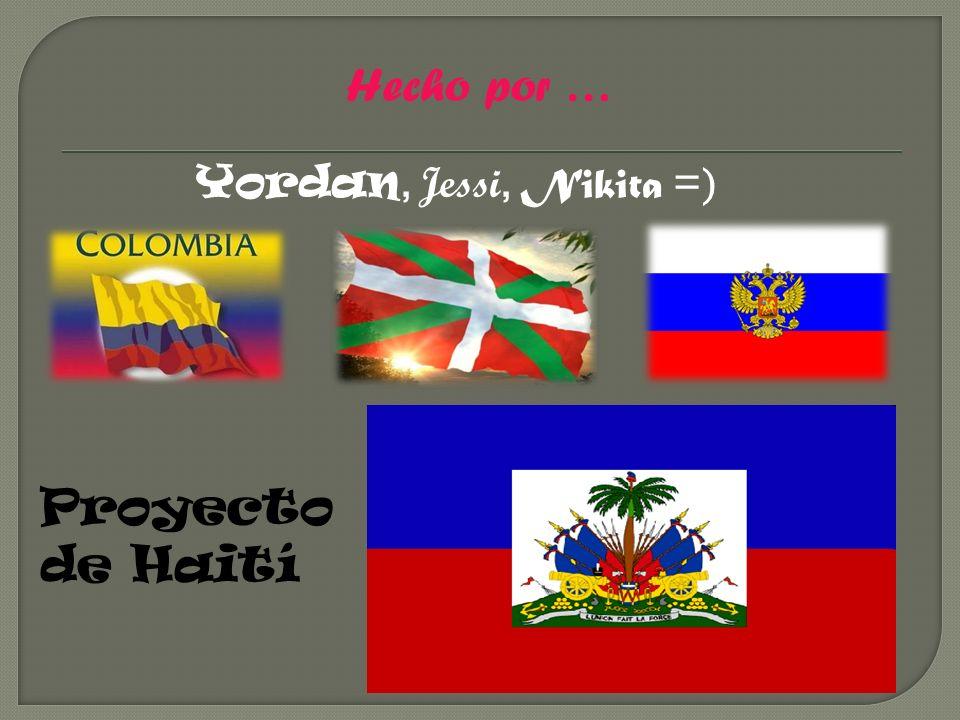 Yordan, Jessi, Nikita =) Proyecto de Haití Hecho por …