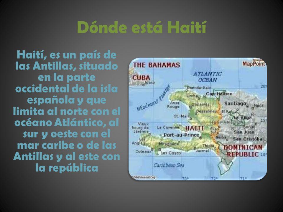 Dónde está Haití Haití, es un país de las Antillas, situado en la parte occidental de la isla española y que limita al norte con el océano Atlántico,