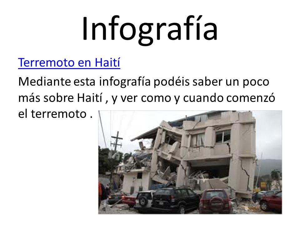 Infografía Terremoto en Haití Mediante esta infografía podéis saber un poco más sobre Haití, y ver como y cuando comenzó el terremoto.