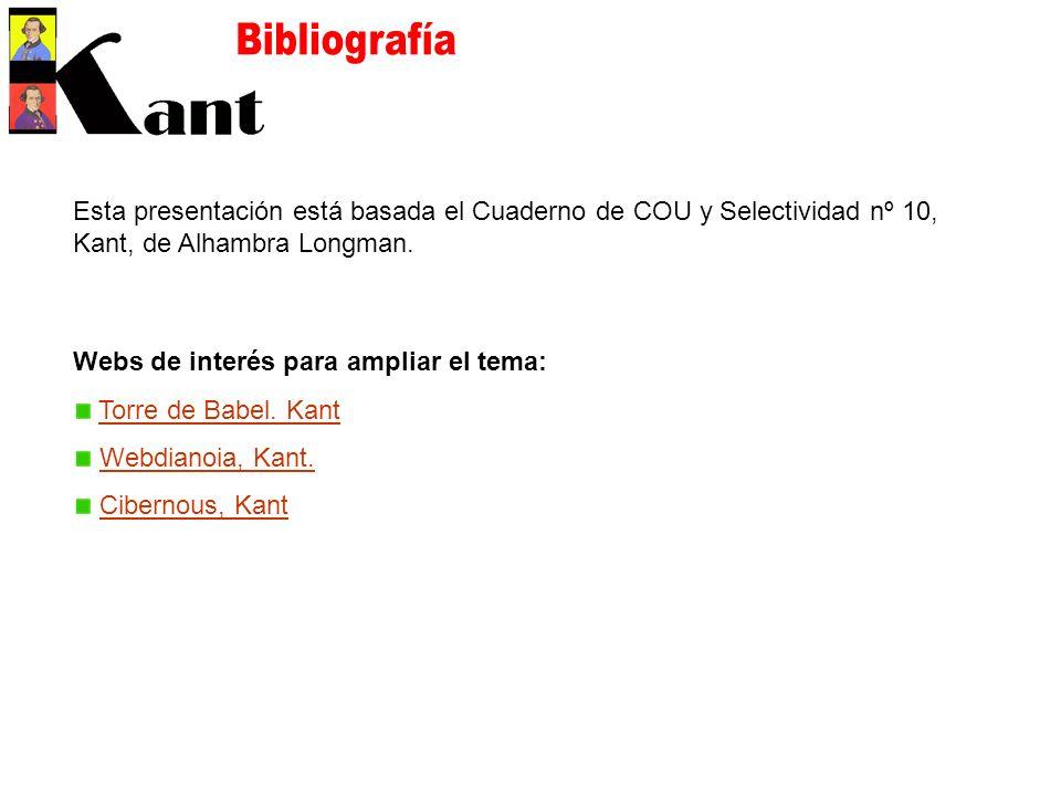Esta presentación está basada el Cuaderno de COU y Selectividad nº 10, Kant, de Alhambra Longman.
