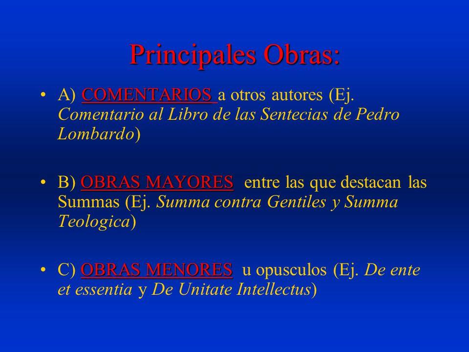 Principales Obras: COMENTARIOSA) COMENTARIOS a otros autores (Ej. Comentario al Libro de las Sentecias de Pedro Lombardo) OBRAS MAYORESB) OBRAS MAYORE
