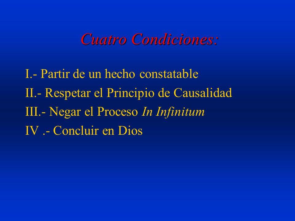 Cuatro Condiciones: Cuatro Condiciones: I.- Partir de un hecho constatable II.- Respetar el Principio de Causalidad III.- Negar el Proceso In Infinitu