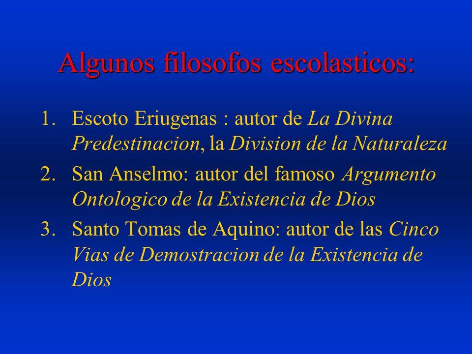 Algunos filosofos escolasticos: 1.Escoto Eriugenas : autor de La Divina Predestinacion, la Division de la Naturaleza 2.San Anselmo: autor del famoso A