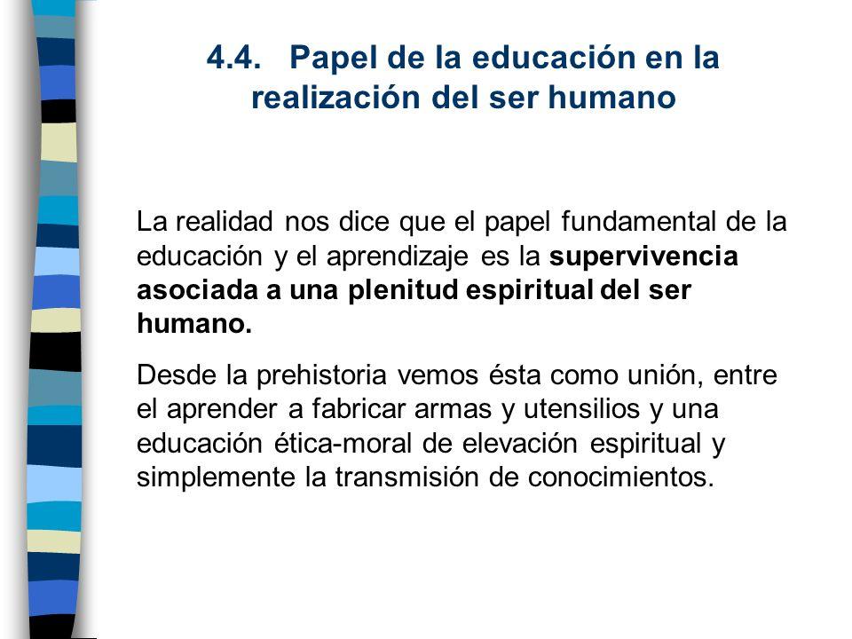 4.4. Papel de la educación en la realización del ser humano La realidad nos dice que el papel fundamental de la educación y el aprendizaje es la super