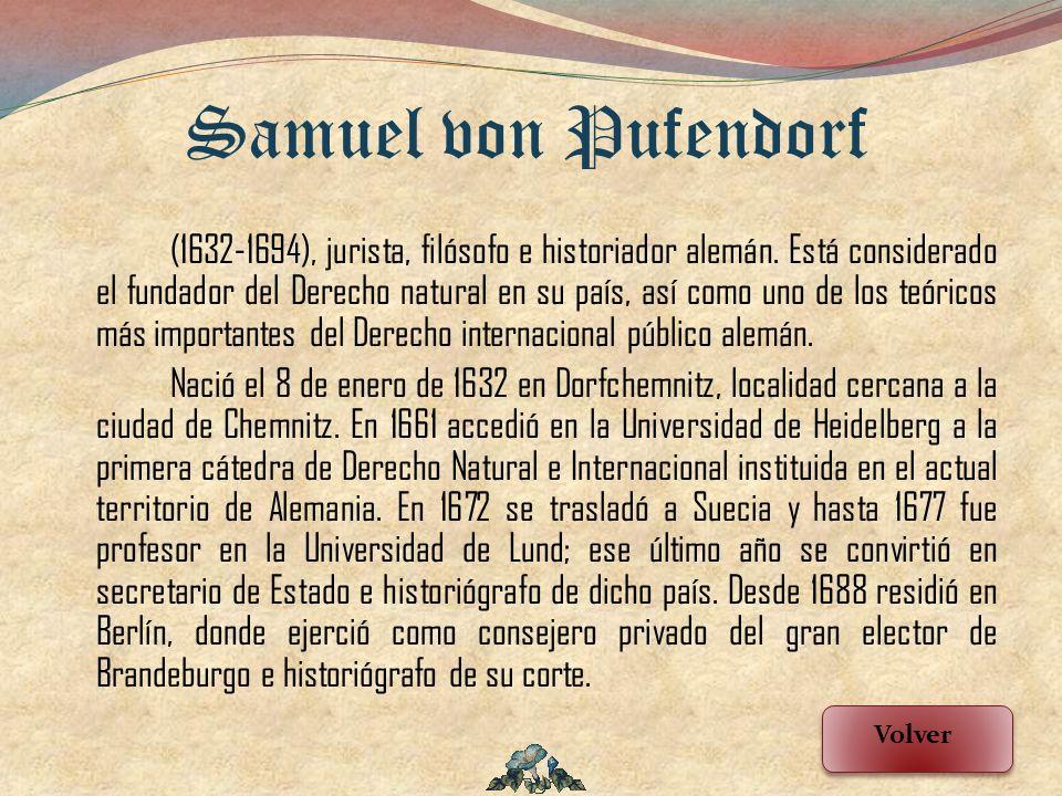 (1632-1694), jurista, filósofo e historiador alemán. Está considerado el fundador del Derecho natural en su país, así como uno de los teóricos más imp