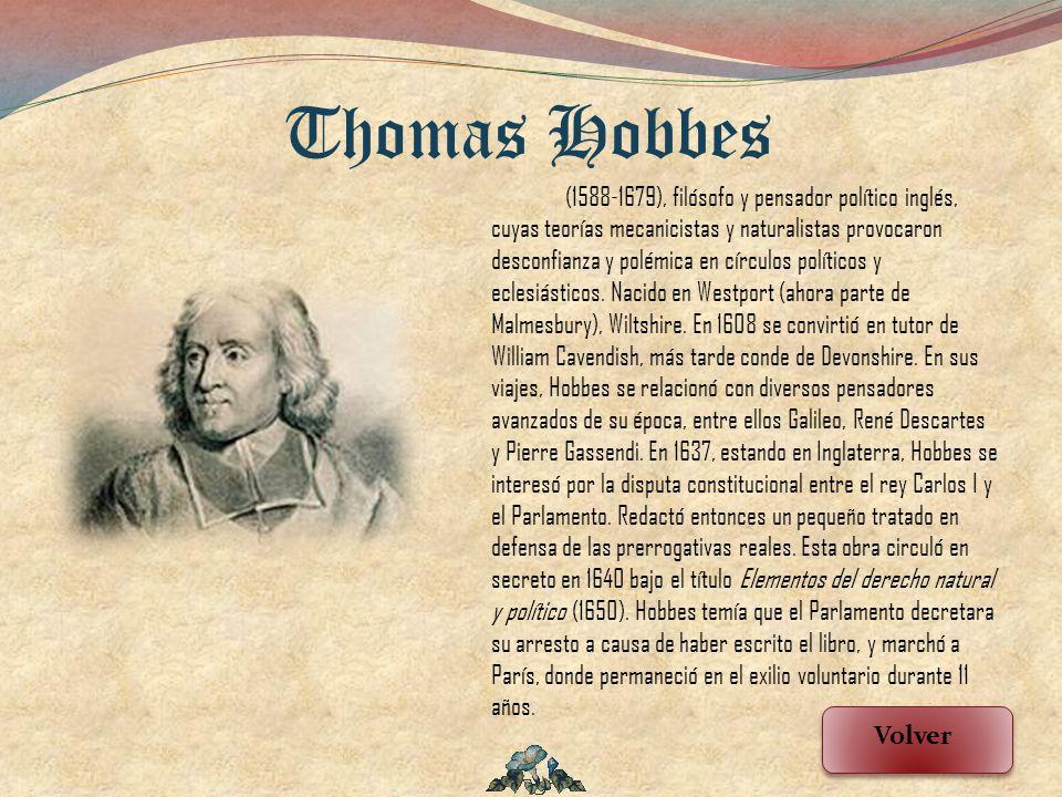 (1588-1679), filósofo y pensador político inglés, cuyas teorías mecanicistas y naturalistas provocaron desconfianza y polémica en círculos políticos y