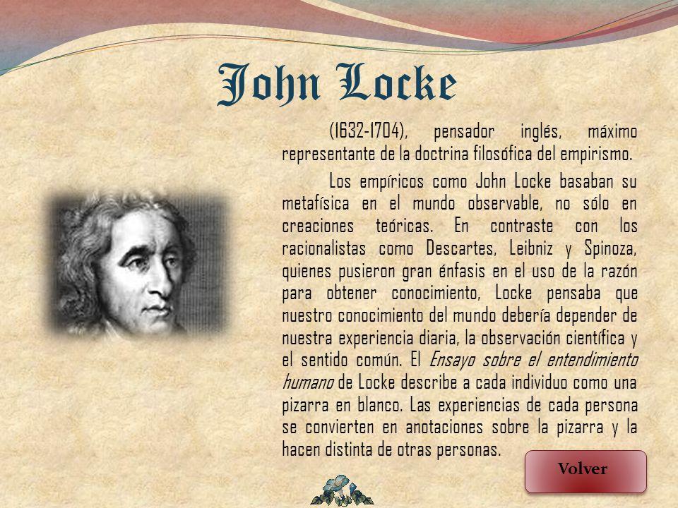 (1632-1704), pensador inglés, máximo representante de la doctrina filosófica del empirismo. Los empíricos como John Locke basaban su metafísica en el
