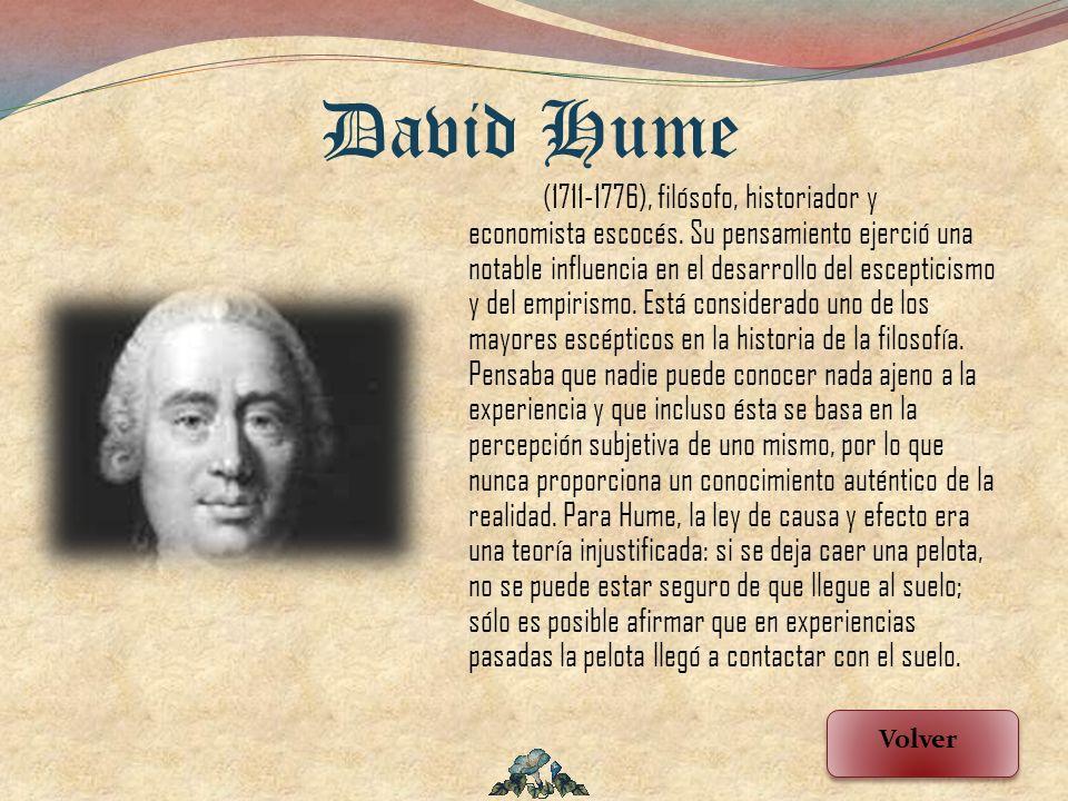 (1711-1776), filósofo, historiador y economista escocés. Su pensamiento ejerció una notable influencia en el desarrollo del escepticismo y del empiris
