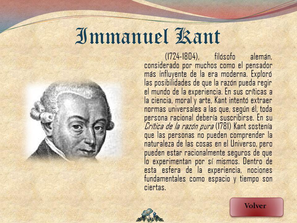 (1724-1804), filósofo alemán, considerado por muchos como el pensador más influyente de la era moderna. Exploró las posibilidades de que la razón pued