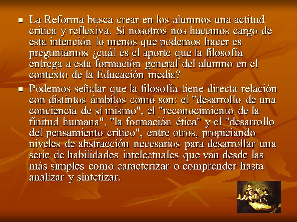 La Reforma busca crear en los alumnos una actitud critica y reflexiva. Si nosotros nos hacemos cargo de esta intención lo menos que podemos hacer es p