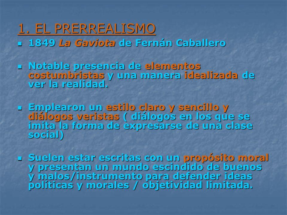 1. EL PRERREALISMO 1849 La Gaviota de Fernán Caballero 1849 La Gaviota de Fernán Caballero Notable presencia de elementos costumbristas y una manera i