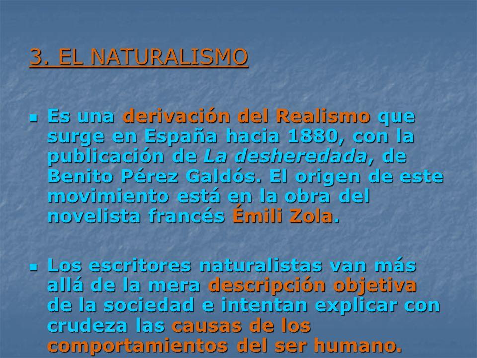 3. EL NATURALISMO Es una derivación del Realismo que surge en España hacia 1880, con la publicación de La desheredada, de Benito Pérez Galdós. El orig