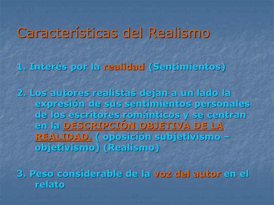 Características del Realismo 1. Interés por la realidad (Sentimientos) 2. Los autores realistas dejan a un lado la expresión de sus sentimientos perso