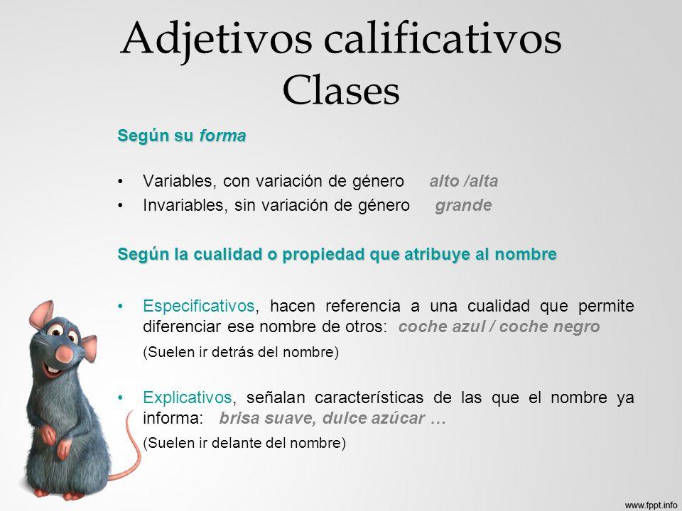 Adjetivos calificativos Clases Según su forma Variables, con variación de género alto /alta Invariables, sin variación de género grande Según la cuali