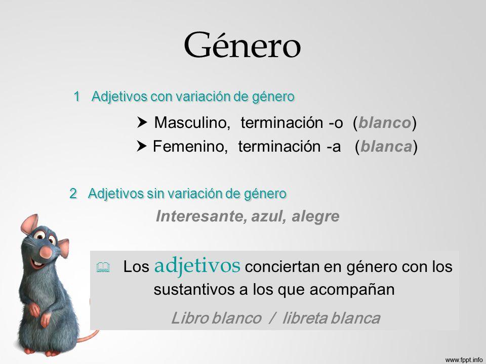 Género 1 Adjetivos con variación de género Masculino, terminación -o (blanco) Femenino, terminación -a (blanca) 2 Adjetivos sin variación de género In
