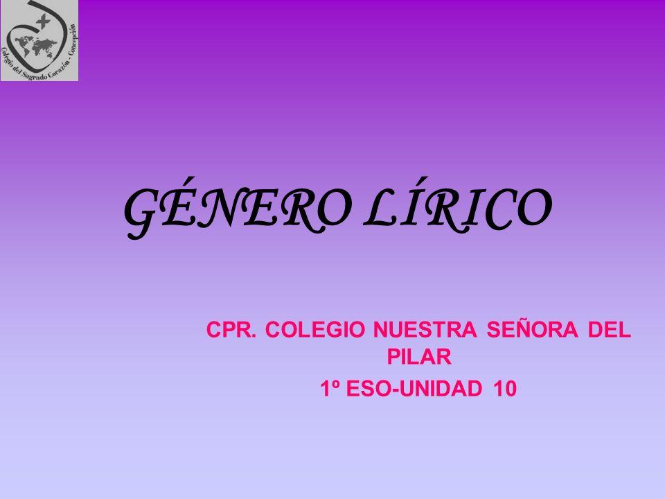 GÉNERO LÍRICO CPR. COLEGIO NUESTRA SEÑORA DEL PILAR 1º ESO-UNIDAD 10