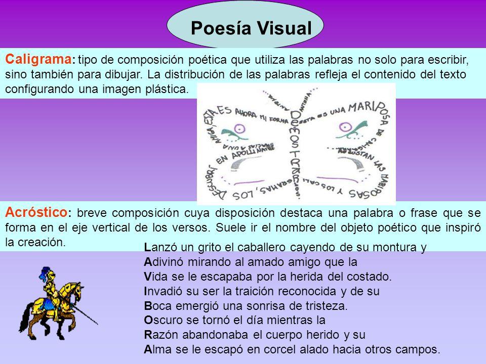 Poesía Visual Caligrama : tipo de composición poética que utiliza las palabras no solo para escribir, sino también para dibujar. La distribución de la