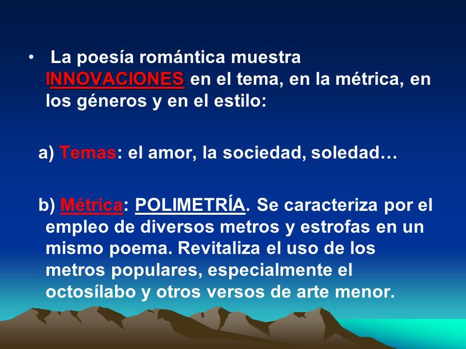 La lírica romántica. Características Los románticos defendieron la LIBERTAD de las formas y la irracionalidad en la creación poética. En consonancia c