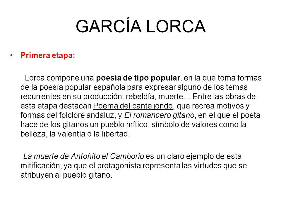 GARCÍA LORCA Primera etapa: Lorca compone una poesía de tipo popular, en la que toma formas de la poesía popular española para expresar alguno de los