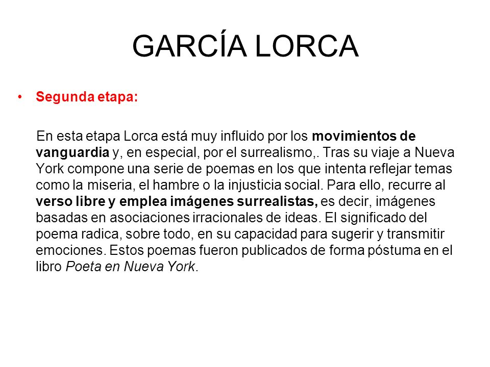 GARCÍA LORCA Segunda etapa: En esta etapa Lorca está muy influido por los movimientos de vanguardia y, en especial, por el surrealismo,. Tras su viaje
