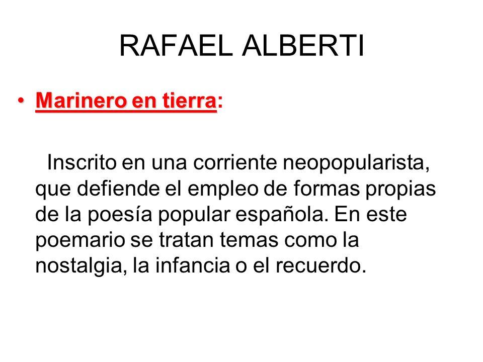 RAFAEL ALBERTI Marinero en tierraMarinero en tierra: Inscrito en una corriente neopopularista, que defiende el empleo de formas propias de la poesía p