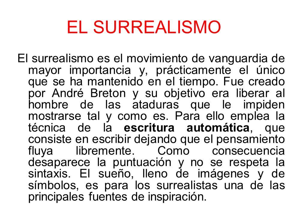 EL SURREALISMO El surrealismo es el movimiento de vanguardia de mayor importancia y, prácticamente el único que se ha mantenido en el tiempo. Fue crea