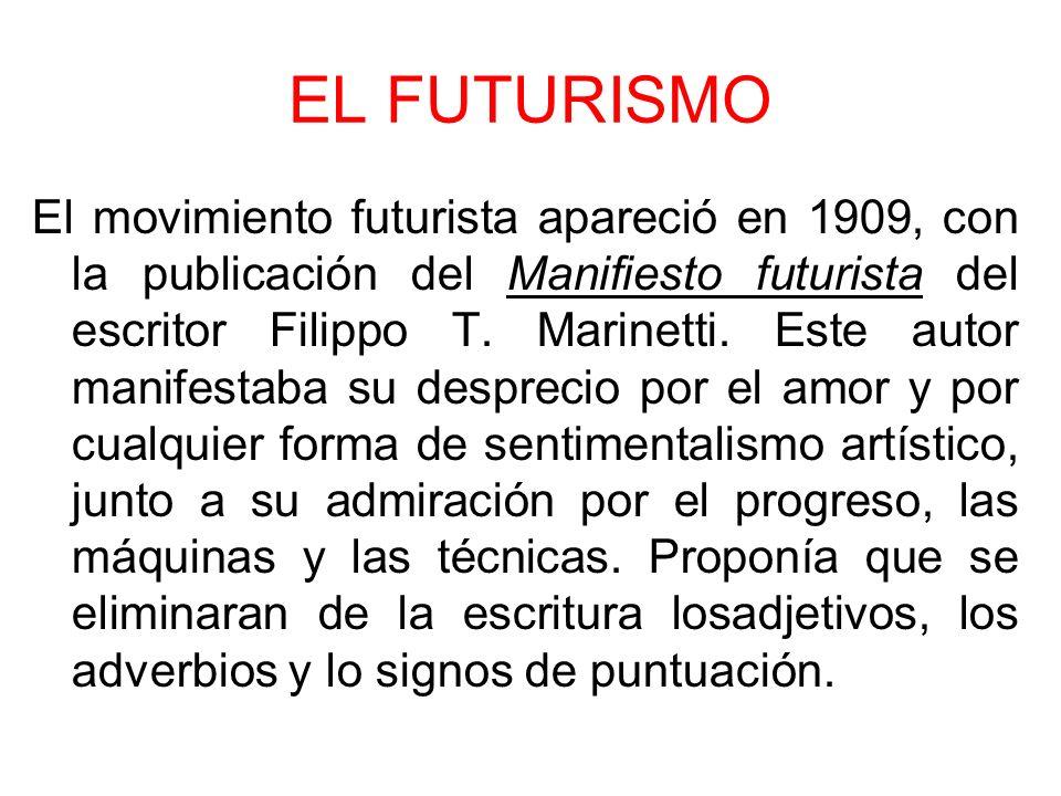 EL FUTURISMO El movimiento futurista apareció en 1909, con la publicación del Manifiesto futurista del escritor Filippo T. Marinetti. Este autor manif
