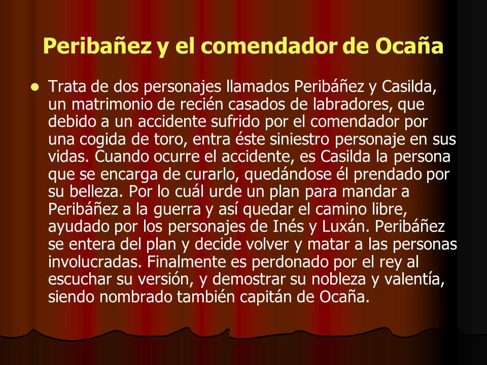 Peribañez y el comendador de Ocaña Trata de dos personajes llamados Peribáñez y Casilda, un matrimonio de recién casados de labradores, que debido a u