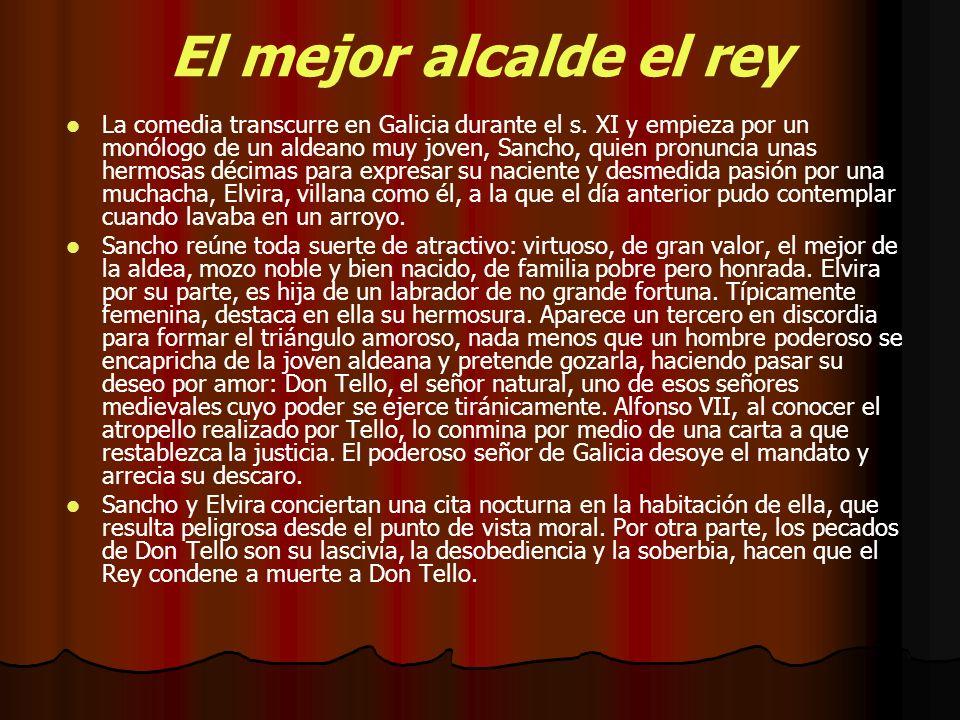 El mejor alcalde el rey La comedia transcurre en Galicia durante el s. XI y empieza por un monólogo de un aldeano muy joven, Sancho, quien pronuncia u