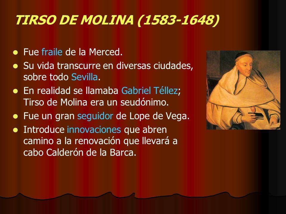 TIRSO DE MOLINA (1583-1648) Fue fraile de la Merced. Su vida transcurre en diversas ciudades, sobre todo Sevilla. En realidad se llamaba Gabriel Télle