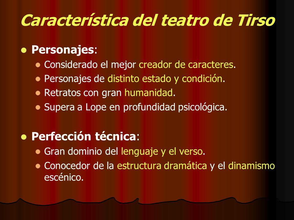 Característica del teatro de Tirso Personajes: Considerado el mejor creador de caracteres. Personajes de distinto estado y condición. Retratos con gra