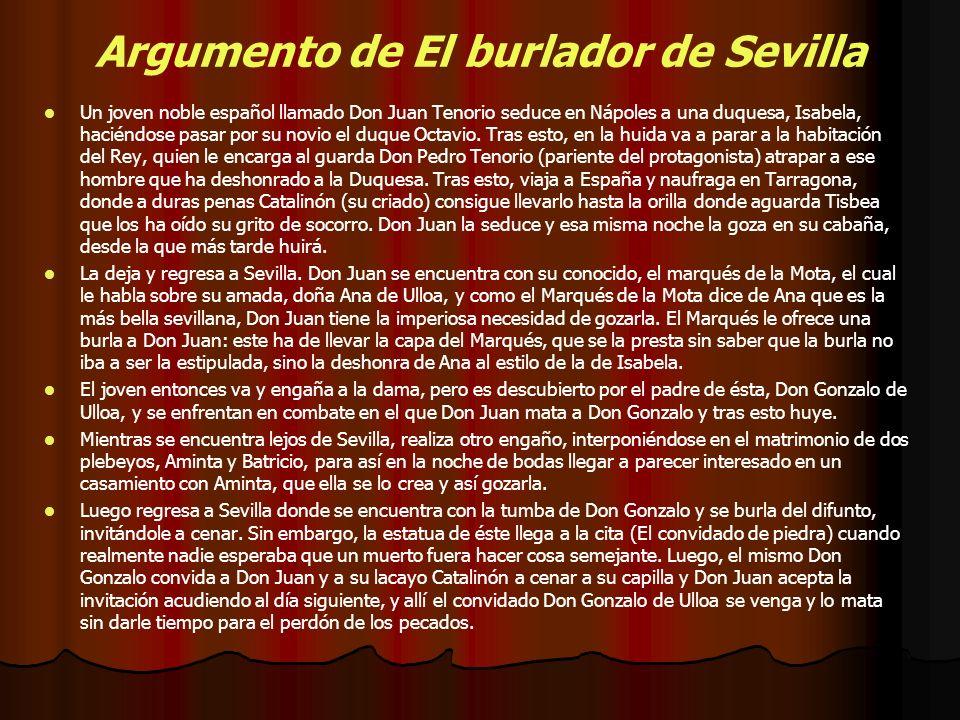 Argumento de El burlador de Sevilla Un joven noble español llamado Don Juan Tenorio seduce en Nápoles a una duquesa, Isabela, haciéndose pasar por su