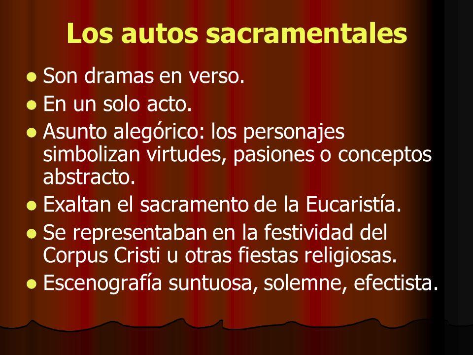 Los autos sacramentales Son dramas en verso. En un solo acto. Asunto alegórico: los personajes simbolizan virtudes, pasiones o conceptos abstracto. Ex