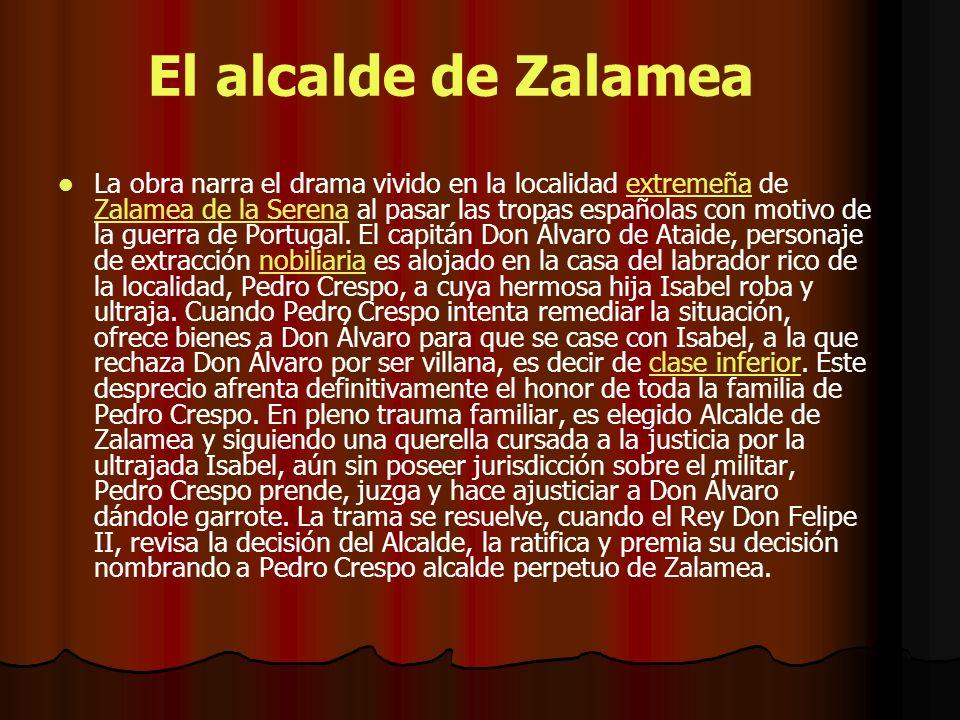 El alcalde de Zalamea La obra narra el drama vivido en la localidad extremeña de Zalamea de la Serena al pasar las tropas españolas con motivo de la g