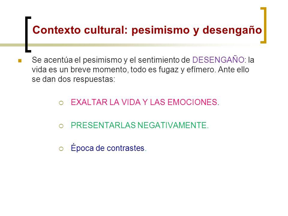Contexto cultural: pesimismo y desengaño Nuevos temas: El desencanto: político y social. El desengaño: por la expectativas renacentistas. El pesimismo