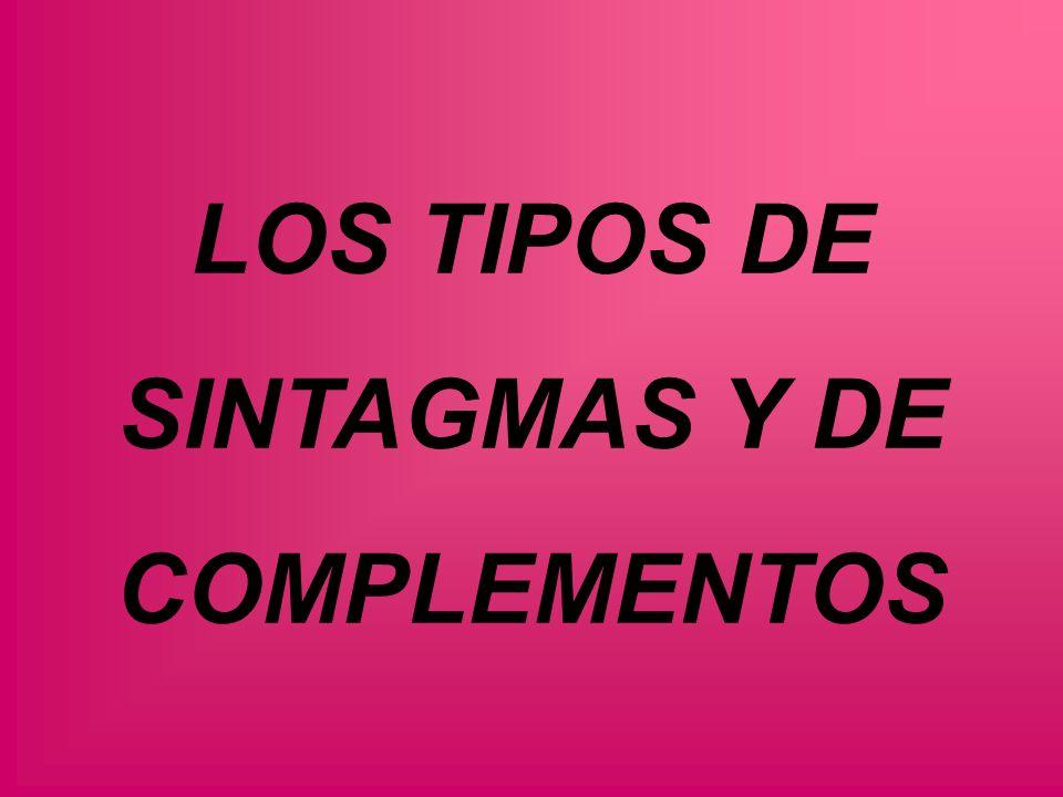 LOS TIPOS DE SINTAGMAS Y DE COMPLEMENTOS