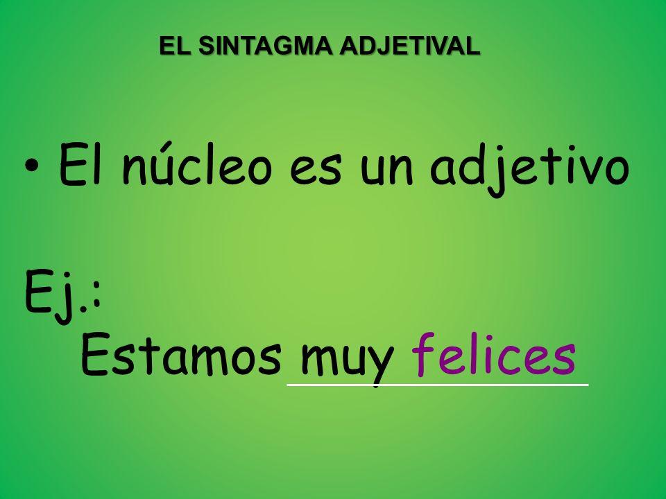 EL SINTAGMA ADJETIVAL El núcleo es un adjetivo Ej.: Estamos muy felices
