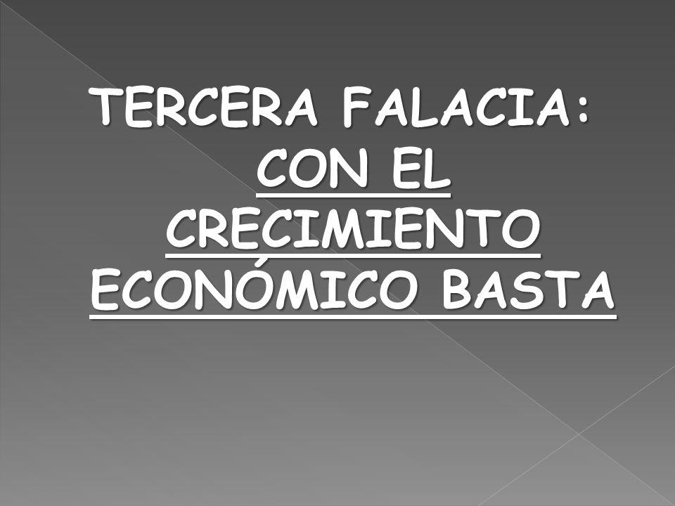 TERCERA FALACIA: CON EL CRECIMIENTO ECONÓMICO BASTA