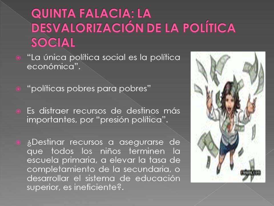 La única política social es la política económica. políticas pobres para pobres Es distraer recursos de destinos más importantes, por presión política