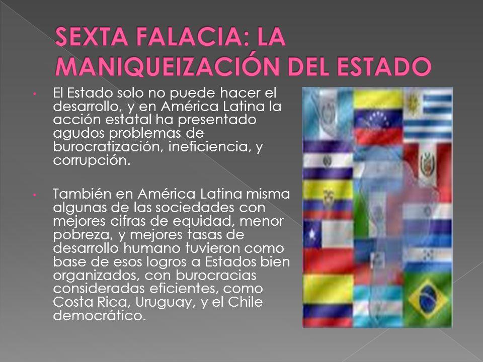 El Estado solo no puede hacer el desarrollo, y en América Latina la acción estatal ha presentado agudos problemas de burocratización, ineficiencia, y corrupción.