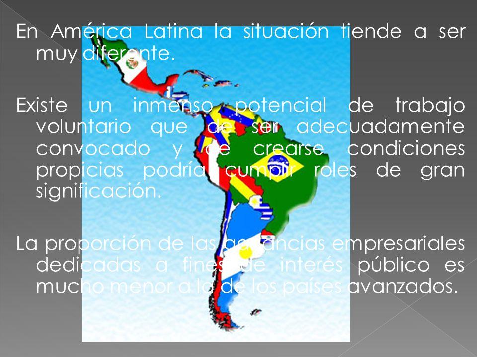 En América Latina la situación tiende a ser muy diferente. Existe un inmenso potencial de trabajo voluntario que de ser adecuadamente convocado y de c