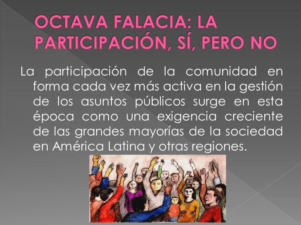 La participación de la comunidad en forma cada vez más activa en la gestión de los asuntos públicos surge en esta época como una exigencia creciente de las grandes mayorías de la sociedad en América Latina y otras regiones.
