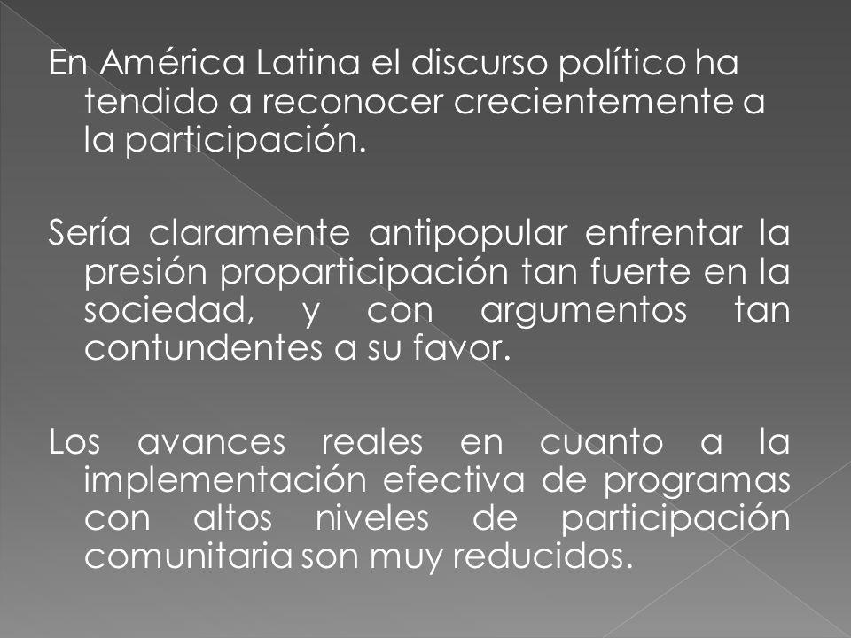 En América Latina el discurso político ha tendido a reconocer crecientemente a la participación. Sería claramente antipopular enfrentar la presión pro