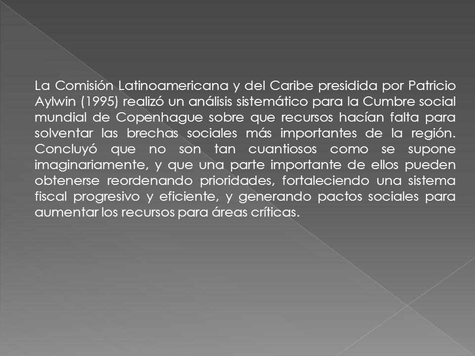 La Comisión Latinoamericana y del Caribe presidida por Patricio Aylwin (1995) realizó un análisis sistemático para la Cumbre social mundial de Copenhague sobre que recursos hacían falta para solventar las brechas sociales más importantes de la región.