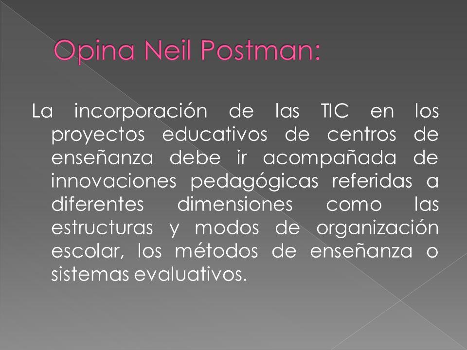 La incorporación de las TIC en los proyectos educativos de centros de enseñanza debe ir acompañada de innovaciones pedagógicas referidas a diferentes