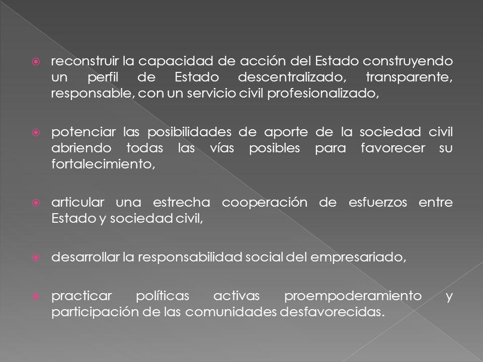 reconstruir la capacidad de acción del Estado construyendo un perfil de Estado descentralizado, transparente, responsable, con un servicio civil profe