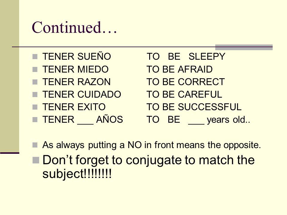 Continued… TENER SUEÑO TO BE SLEEPY TENER MIEDOTO BE AFRAID TENER RAZONTO BE CORRECT TENER CUIDADOTO BE CAREFUL TENER EXITOTO BE SUCCESSFUL TENER ___