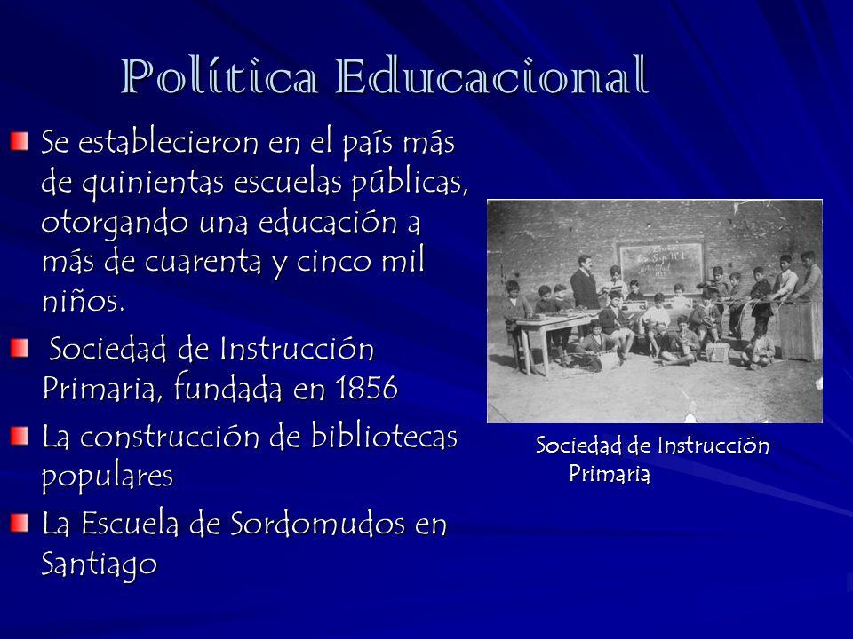 Sociedad de Instrucción Primaria Política Educacional Se establecieron en el país más de quinientas escuelas públicas, otorgando una educación a más d