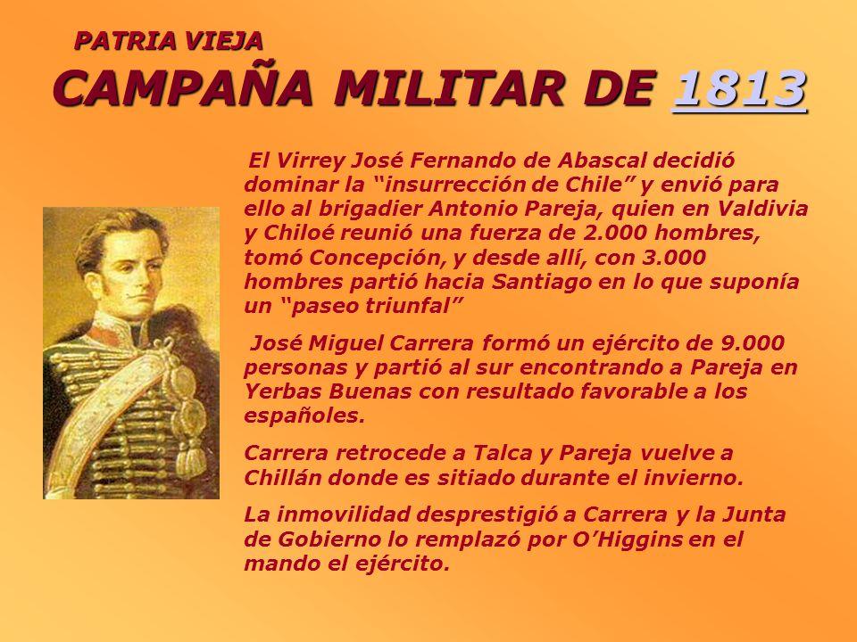 CAMPAÑAMILITAR DE1813 CAMPAÑA MILITAR DE 18131813 PATRIA VIEJA El Virrey José Fernando de Abascal decidió dominar la insurrección de Chile y envió par